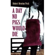 A Day No Pigs Would Die by Peck