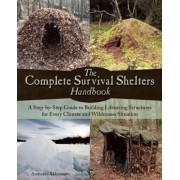 The Complete Survival Shelters Handbook: A Step-By-Step Guide to Building Life-Saving Structures for Every Climate and Wilderness Situation, Paperback