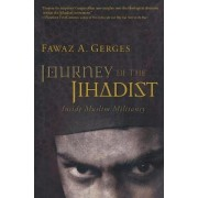 Journey of the Jihadist by Professor of Middle Eastern Politics and International Relations Fawaz A Gerges