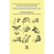 Hand Shadows - The Complete Art Of Shadowgraphy by Lois Nikola