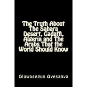 The Truth about the Sahara Desert, Gadaffi, Algeria and the Arabs That the World Must Know by Oluwasegun Oyesanya