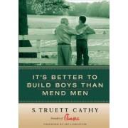 It's Better to Build Boys Than Mend Men by Cathy S. Truett