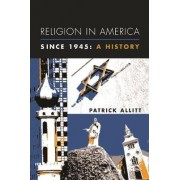 Religion in America Since 1945 by Patrick Allitt