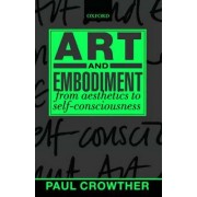 Art and Embodiment by Paul A. Crowther