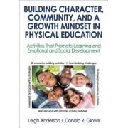 Building Character, Community, and a Growth Mindset in Physical Education with Web Resource: Activities That Promote Learning and Emotional and Social