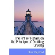 The Art of Fishing on the Principle of Avoiding Cruelty by Oliver Raymond