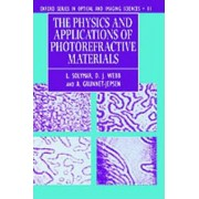 The Physics and Applications of Photorefractive Materials by Professor in the Department of Engineering Science L Solymar