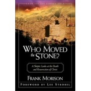 Who Moved the Stone?: A Skeptic Looks at the Death and Resurrection of Christ, Paperback
