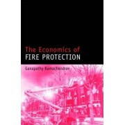 The Economics of Fire Protection by Ganapathy Ramachandran