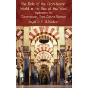 The Role of the Arab-Islamic World in the Rise of the West by Nayef R. F. Al-Rodhan