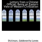 Letters from a Chinese Official; Being an Eastern View of Western Civilization by Dickinson Goldsworthy Lowes