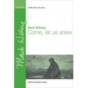 Come, let us anew by Mack Wilberg