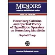 Heisenberg Calculus and Spectral Theory of Hypoelliptic Operators on Heisenberg Manifolds by Raphael S. Ponge