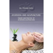 Ayurveda and Acupuncture by Frank Ros