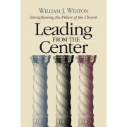 Leading from the Center by William J Weston