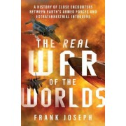 The Real War of the Worlds: A History of Close Encounters Between Earth S Armed Forces and Extraterrestrial Intruders