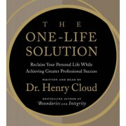 The One-Life Solution CD: Reclaim Your Personal Life While Achieving Greater Professional Success by Dr. Henry Cloud
