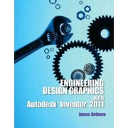 Engineering Design Graphics with Autodesk Inventor2011 by James D. Bethune
