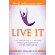 Live It: A Diet and Exercise Program for Permanent Weight Loss, Disease Prevention, Longevity, and Joyous Living