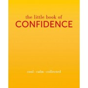 The Little Book of Confidence: Cool. Calm. Collected