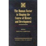The Human Factor in Shaping the Course of History and Development by Senyo B-.S.K. Adjibolosoo