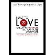 Built to Love: Creating Products That Captivate Customers by Peter Boatwright