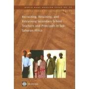 Recruiting, Retaining, and Retraining Secondary School Teachers and Principals in Sub-Saharan Africa by Aidan G. Mulkeen