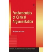Fundamentals of Critical Argumentation by Douglas Walton