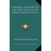Personal Sketches of His Own Times by Sir Jonah Barrington V1