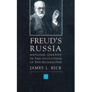 Freuds Russia: National Identity in the Evolution of Psychoanalysis