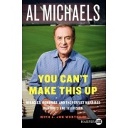 You Can't Make This Up LP: Miracles, Memories, and the Perfect Marriage of Sports and Television by Al Michaels