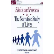 Ethics and Process in the Narrative Study of Lives by Ruthellen H. Josselson
