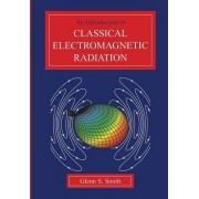 An Introduction to Classical Electromagnetic Radiation by Glenn S. Smith