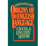 Origins of the English Language: A Social and Linguistic History by Joseph M. Williams