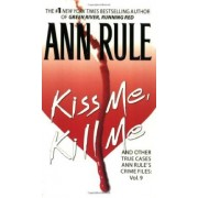 Kiss Me, Kill Me by Ann Rule