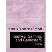 Games, Gaming, and Gamesters' Law by Francis Frederick Brandt