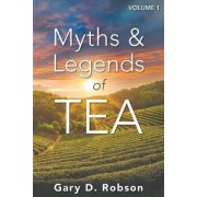 Myths & Legends of Tea, Volume 1 by Gary D Robson