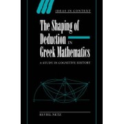 The Shaping of Deduction in Greek Mathematics by Reviel Netz