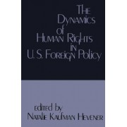 The Dynamics of Human Rights in United States Foreign Policy by Natalie Kaufman Hevener