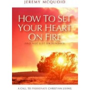 How to Set your Heart on Fire by Jeremy McQuoid