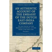 An Authentic Account of the Embassy of the Dutch East-India Company, to the Court of the Emperor of China, in the Years 1794 and 1795 by Andre Everard Van Braam Houckgeest