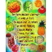 Une Facon Amusante D'Apprendre Les Noms de Fruits En Anglais Pour Les Enfants Qui Parlent Francais Galaxy Magical Tropical Fruit Amis Les Superheroes