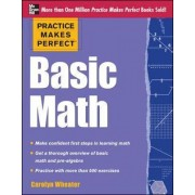 Practice Makes Perfect Basic Math by Carolyn C. Wheater