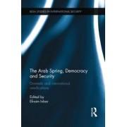 The Arab Spring, Democracy and Security by Efraim Inbar