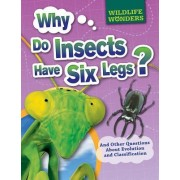 Why Do Insects Have Six Legs?: And Other Questions about Evolution and Classification