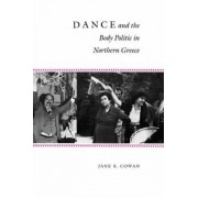 Dance and the Body Politic in Northern Greece by Jane K. Cowan