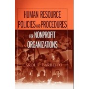 Human Resource Policies and Procedures for Nonprofit Organizations by Carol L. Barbeito