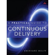 A Practical Guide to Continuous Delivery by Eberhard Wolff