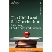 The Child and the Curriculum Including, the School and Society by John Dewey
