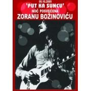 Put Ka Suncu - Noc Posvecena Zoranu Bozinovicu